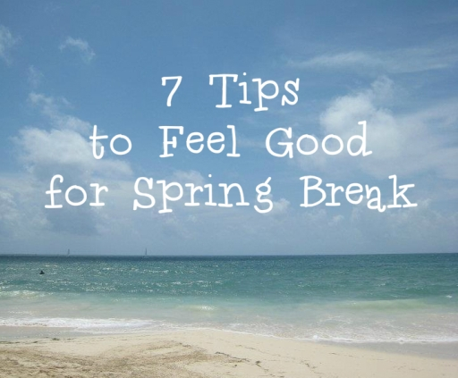 7 Tips to Feel Good for Spring Break