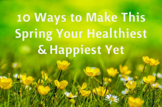 10 Ways to Make This Spring Healthy_BLOG