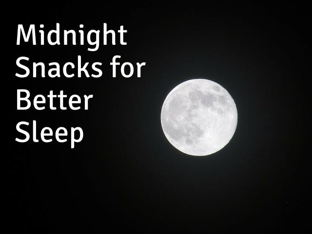 Midnight Snacks for Better Sleep