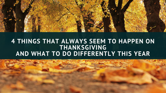 4-things-that-always-seem-to-happen-on-thanksgivingand-what-to-do-differently-this-year