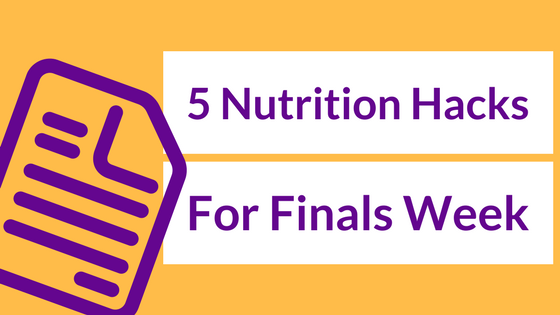 5 Nutrition Hacks for Finals Week